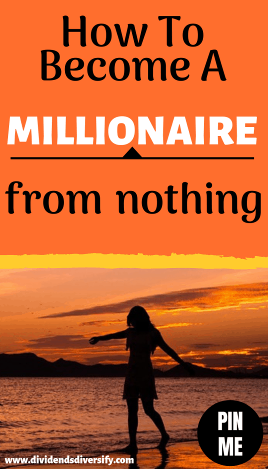 How to become a millionaire from nothing